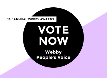 Vote Now in The 19th Annual Webby People's Voice - voting ends April 23rd