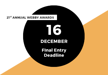 Webby Final Deadline December 16